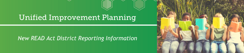 Unified Improvement Planning- New READ Act District Reporting Information